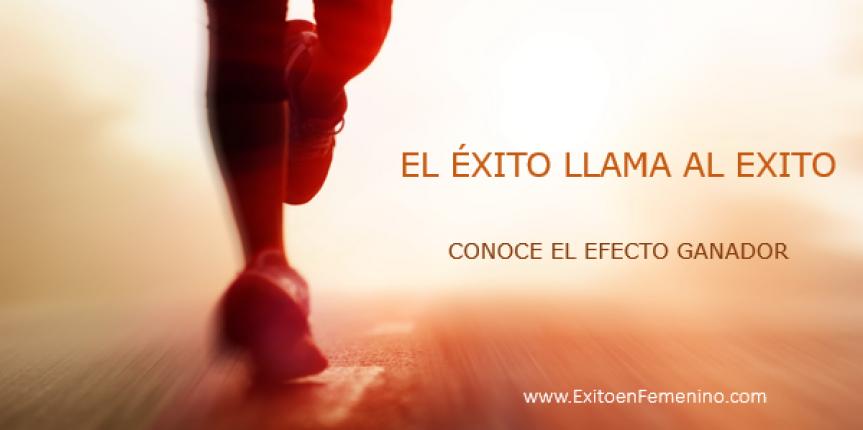 EL EXITO LLAMA AL EXITO. CONOCE EL EFECTO GANADOR.