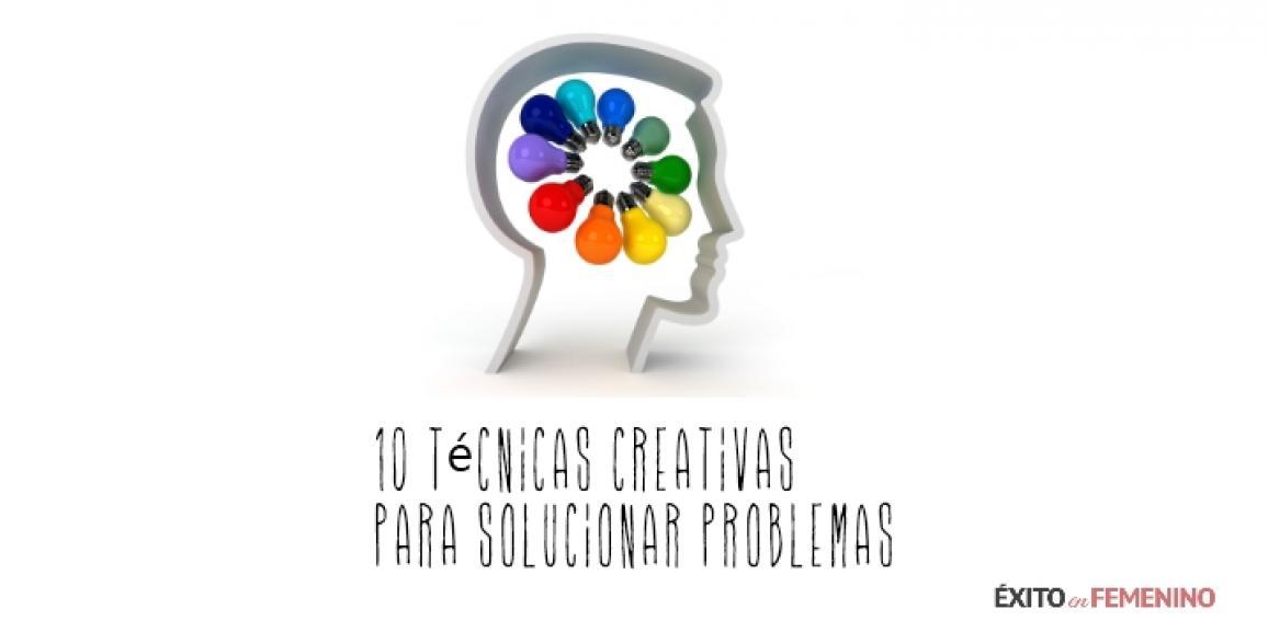 10 TÉCNICAS CREATIVAS PARA SOLUCIONAR PROBLEMAS
